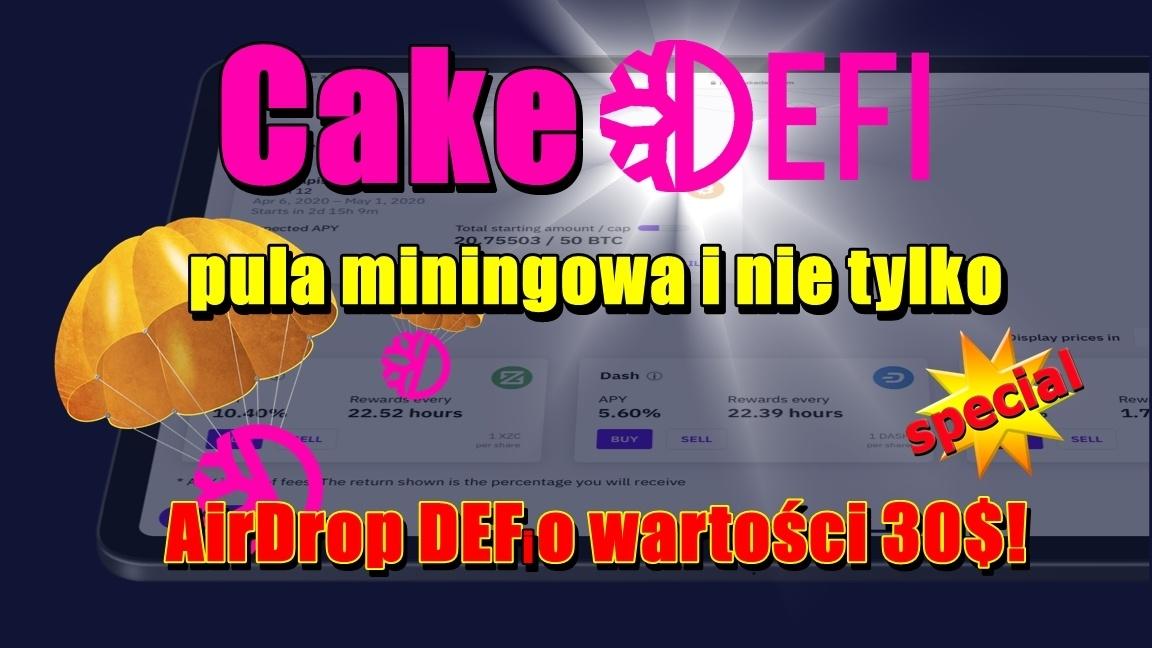 CakeDefi pula miningowa i nie tylko. AirDrop DEFI o wartości 30$!