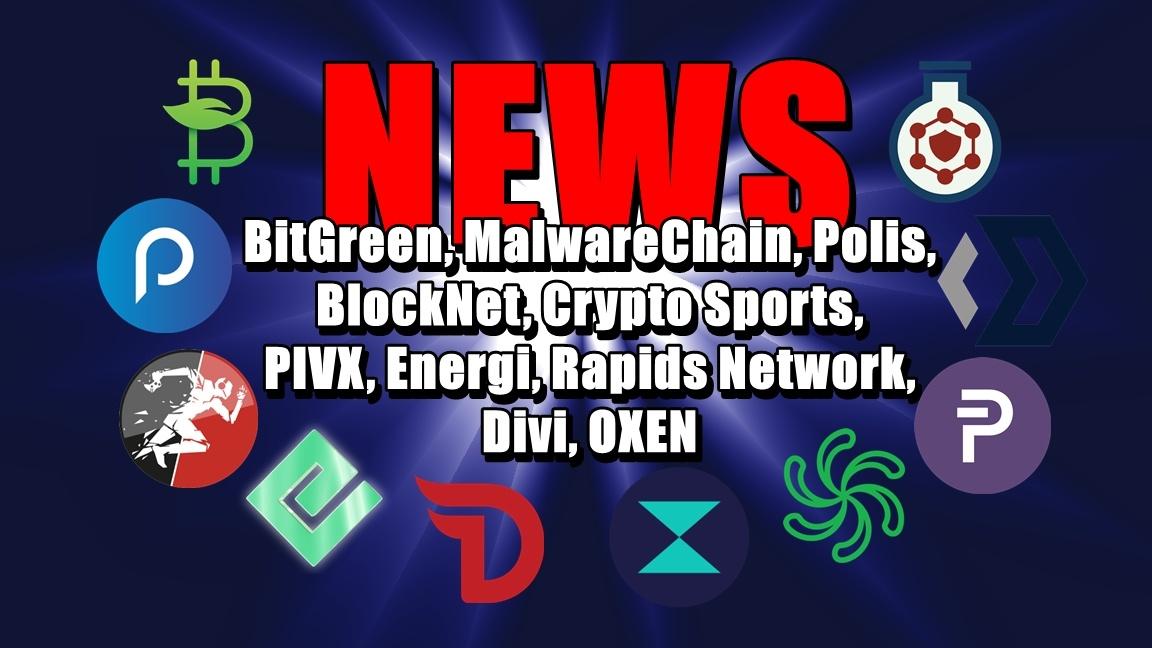 NEWS: BitGreen, MalwareChain, Polis, BlockNet, Crypto Sports, PIVX, Energi, Rapids Network, Divi, OXEN