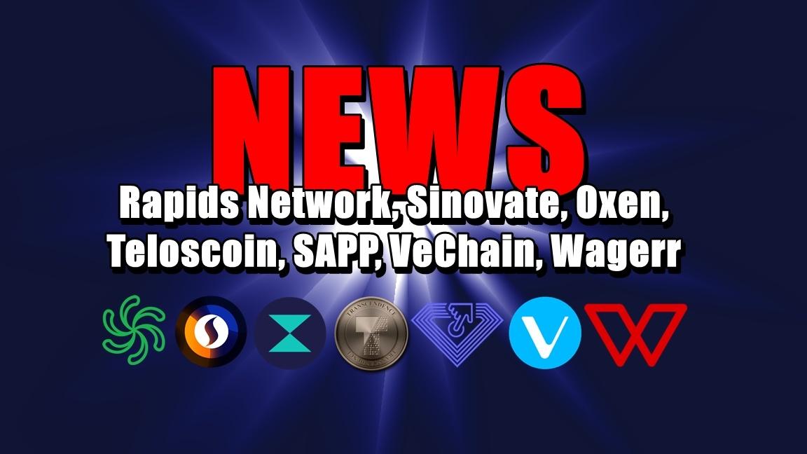 NEWS: Rapids Network, Sinovate, Oxen, Teloscoin, SAPP, VeChain, Wagerr