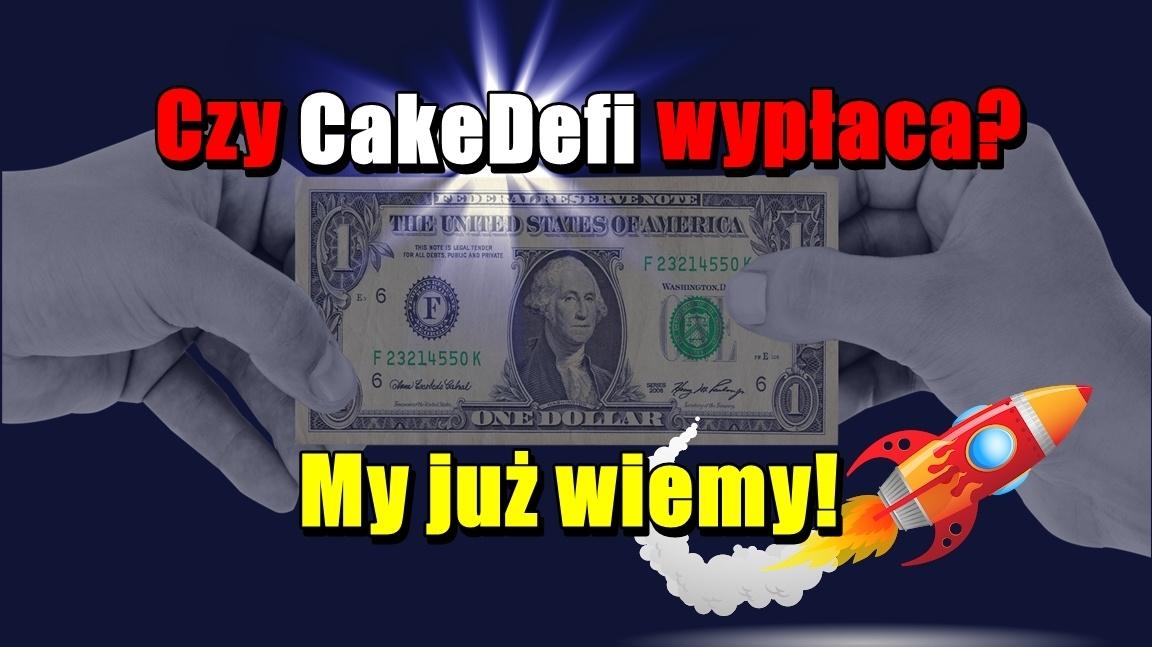 Czy CakeDefi wypłaca? My już wiemy!