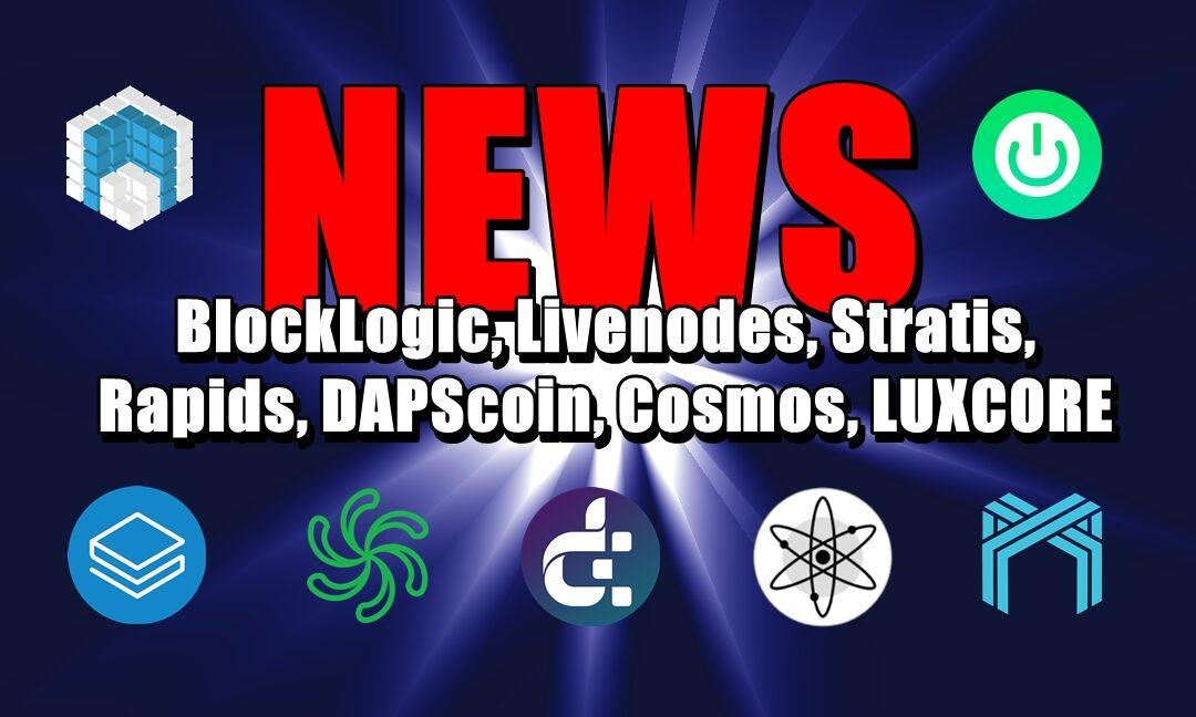 NEWS: BlockLogic, Livenodes, Stratis, Rapids, DAPScoin, Cosmos, LUXCORE