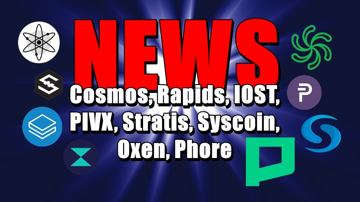 NEWS: Cosmos, Rapids, IOST, PIVX, Stratis, Syscoin, Oxen, Phore