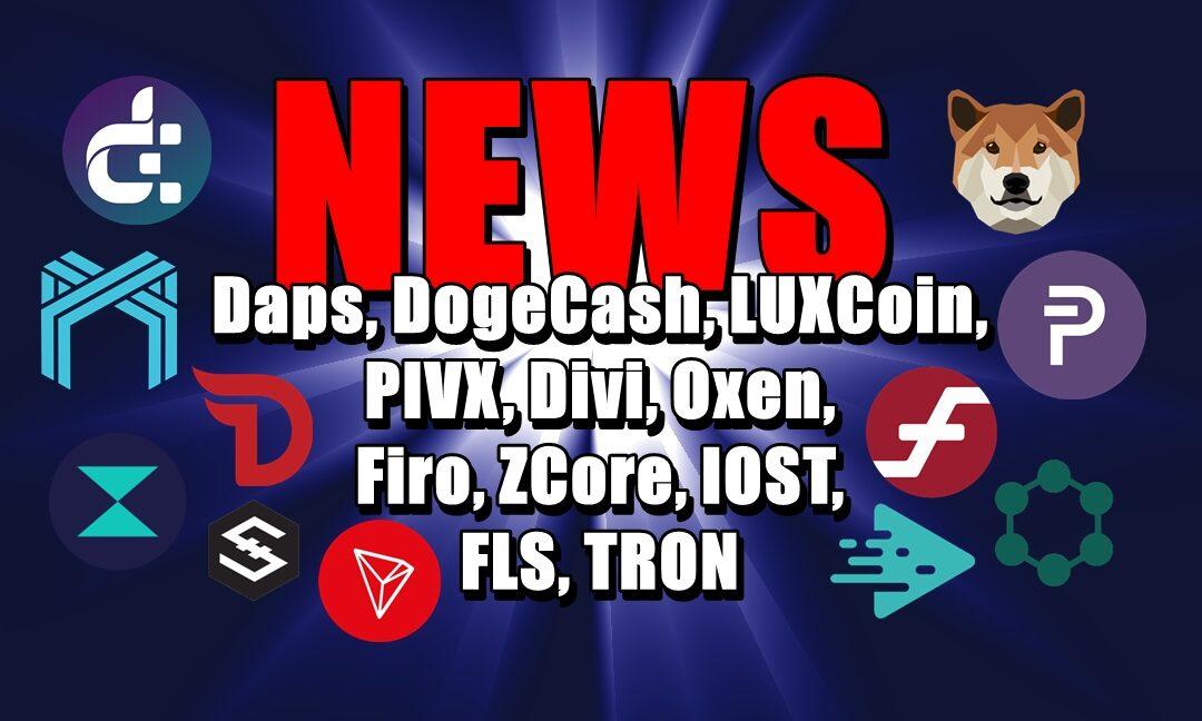 NEWS: Daps, DogeCash, LUXCoin, PIVX, Divi, Oxen, Firo, ZCore, IOST, FLS, TRON