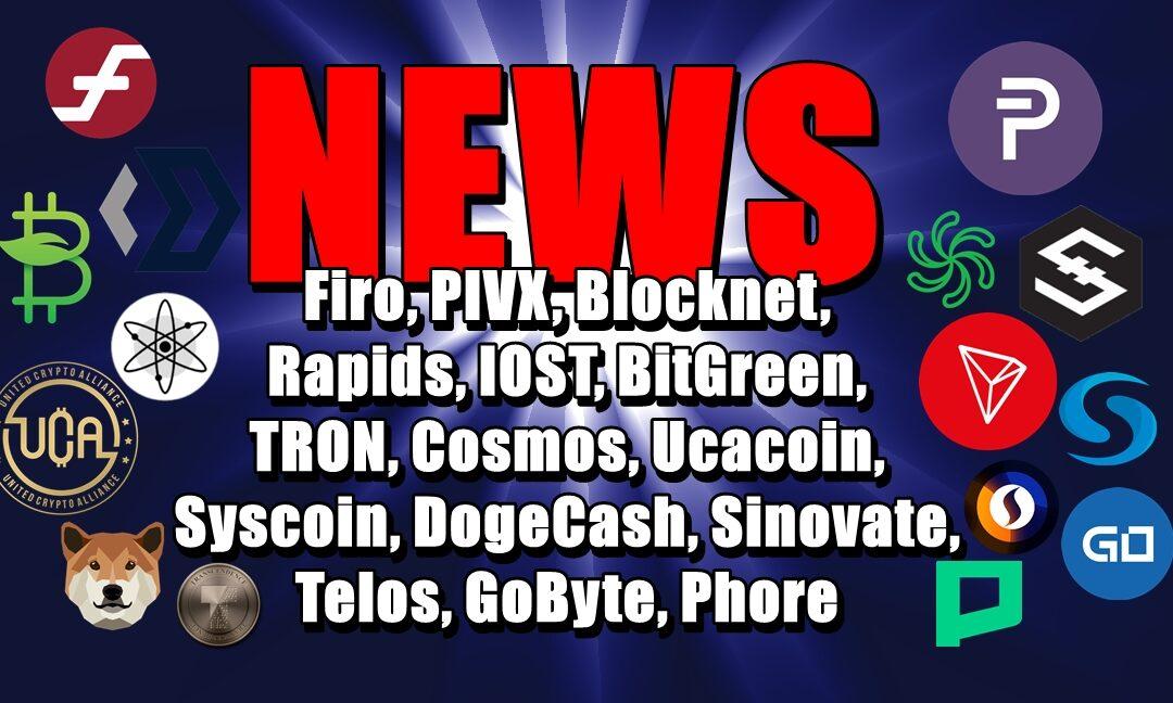 NEWS: Firo, PIVX, Blocknet, Rapids, IOST, BitGreen, TRON, Cosmos, Ucacoin, Syscoin, DogeCash, Sinovate, Telos, GoByte, Phore