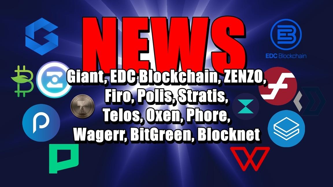 NEWS: Giant, EDC Blockchain, ZENZO, Firo, Polis, Stratis, Telos, Oxen, Phore, Wagerr, BitGreen, Blocknet