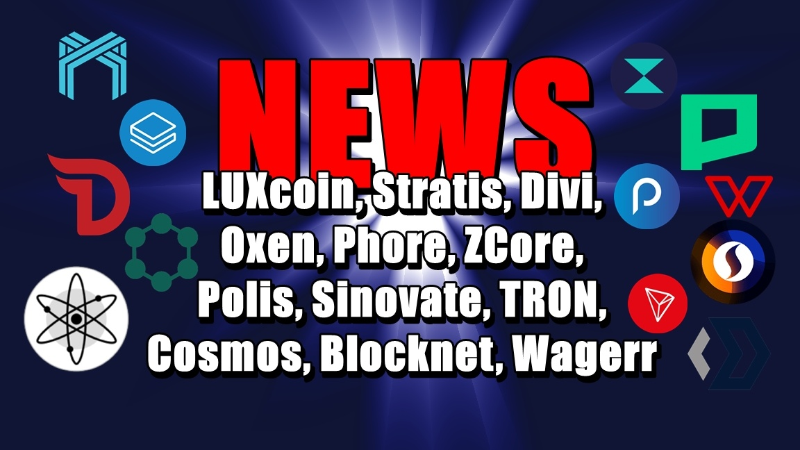 NEWS: LUXcoin, Stratis, Divi, Oxen, Phore, ZCore, Polis, Sinovate, TRON, Cosmos, Blocknet, Wagerr