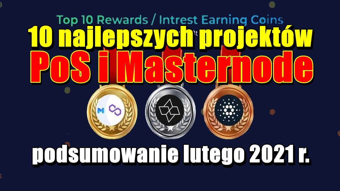 10 najlepszych projektów PoS i Masternode – podsumowanie lutego 2021 r.