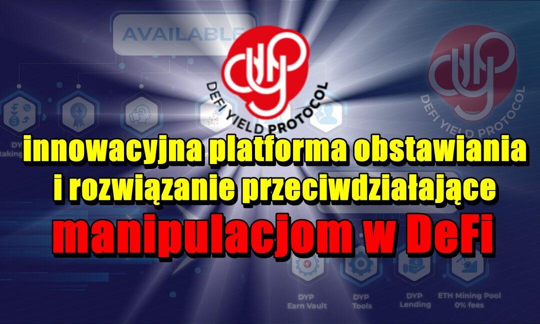 DYP.Finance, innowacyjna platforma obstawiania i rozwiązanie przeciwdziałające manipulacjom w DeFi