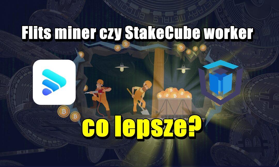 Flits miner czy StakeCube worker, co lepsze?