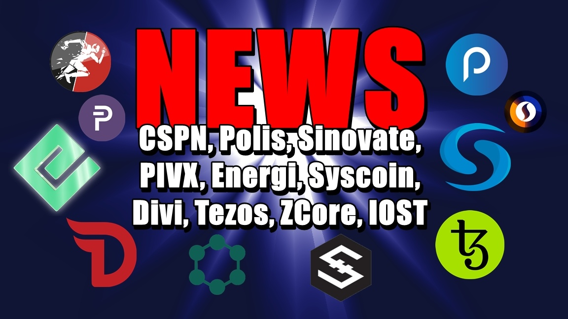 NEWS: CSPN, Polis, Sinovate, PIVX, Energi, Syscoin, Divi, Tezos, ZCore, IOST