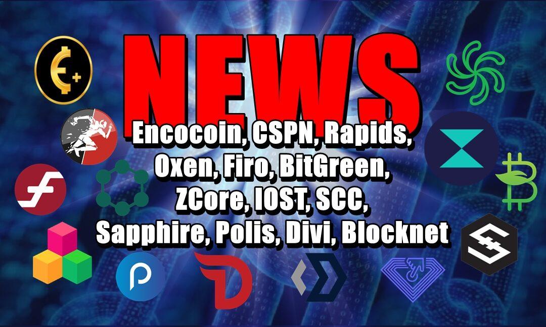NEWS: Encocoin, CSPN, Rapids, Oxen, Firo, BitGreen, ZCore, IOST, SCC, Sapphire, Polis, Divi, Blocknet