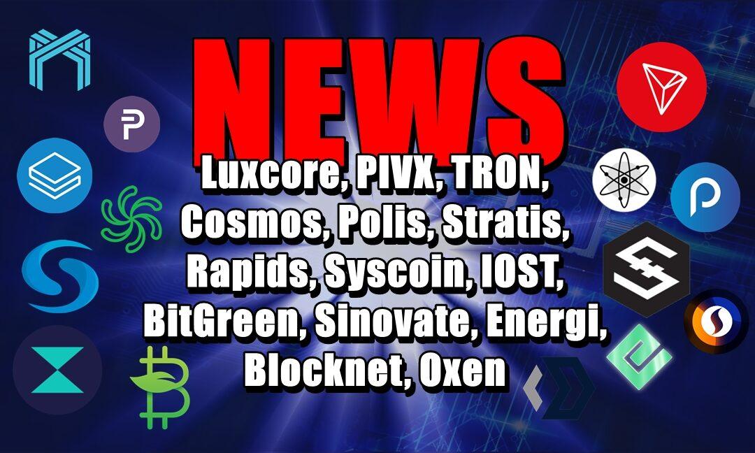 NEWS: Luxcore, PIVX, TRON, Cosmos, Polis, Stratis, Rapids, Syscoin, IOST, BitGreen, Sinovate, Energi, Blocknet, Oxen