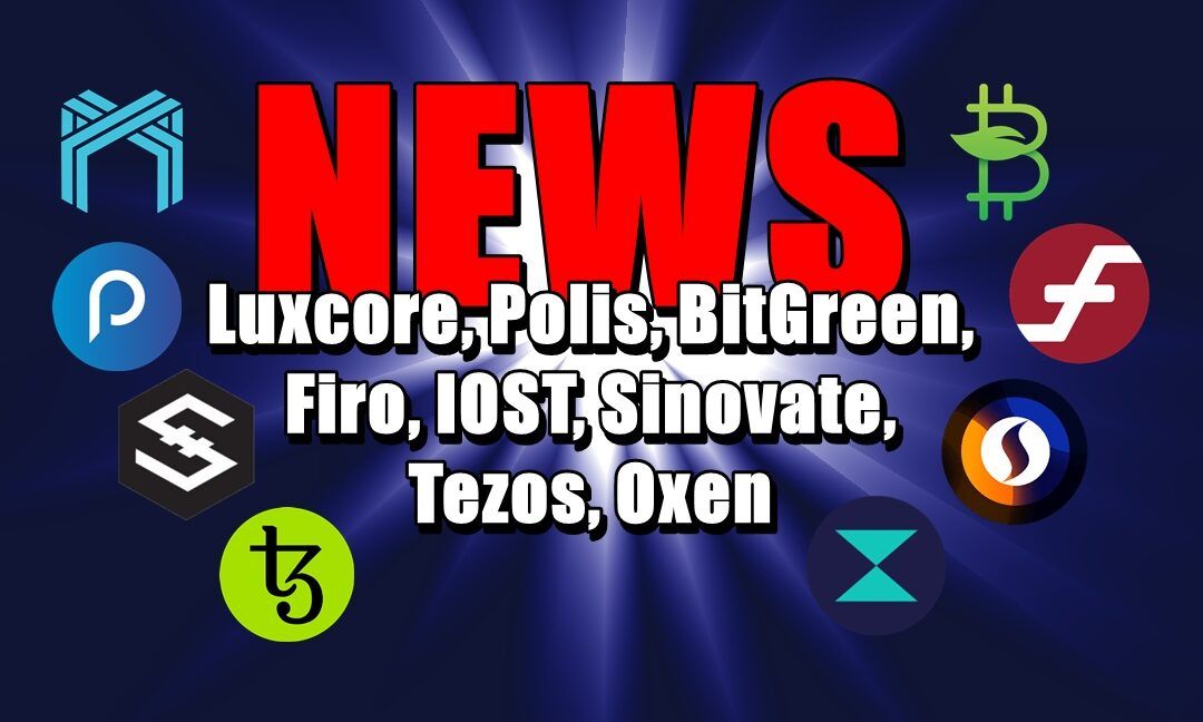 NEWS: Luxcore, Polis, BitGreen, Firo, IOST, Sinovate, Tezos, Oxen