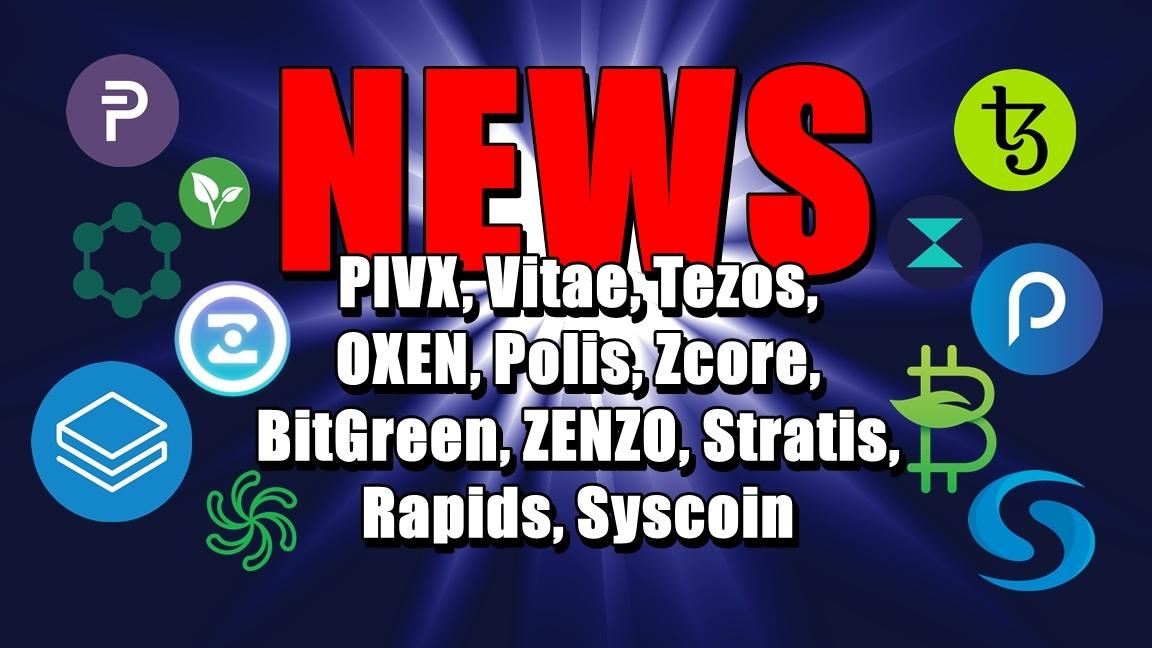 NEWS: PIVX, Vitae, Tezos, OXEN, Polis, Zcore, BitGreen, ZENZO, Stratis, Rapids, Syscoin