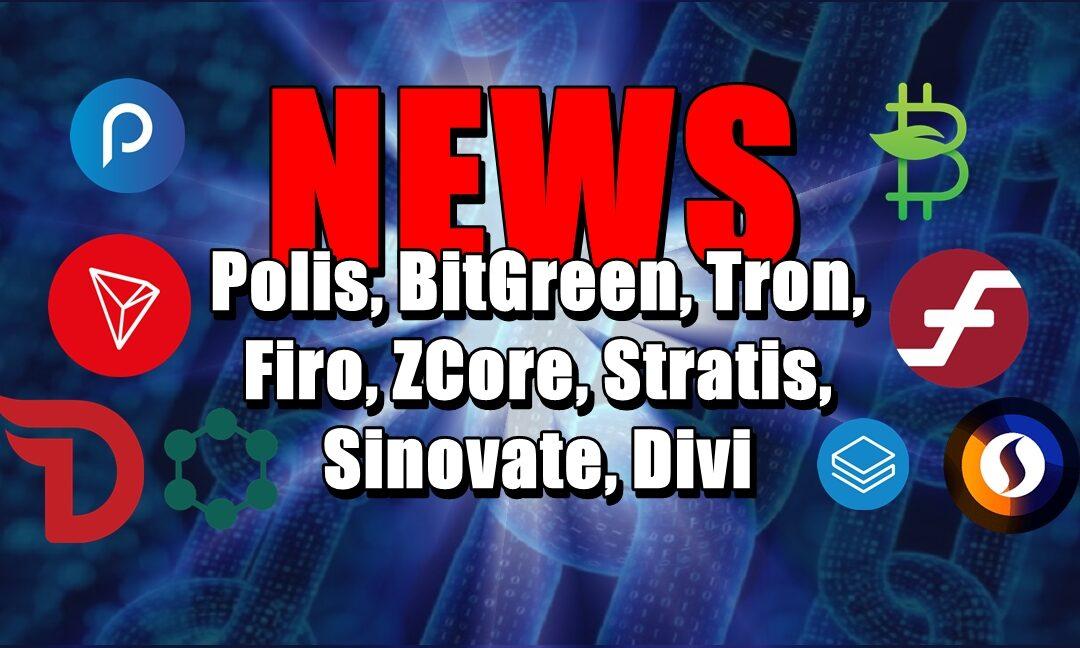 NEWS: Polis, BitGreen, Tron, Firo, ZCore, Stratis, Sinovate, Divi