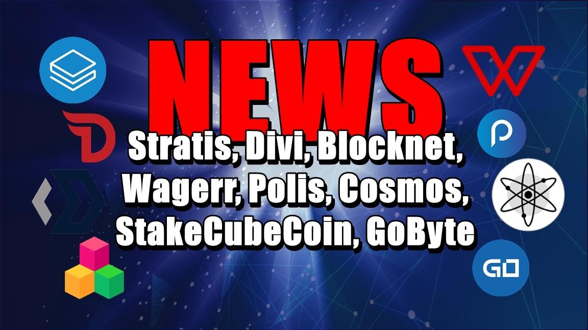 NEWS: Stratis, Divi, Blocknet, Wagerr, Polis, Cosmos, StakeCubeCoin, GoByte