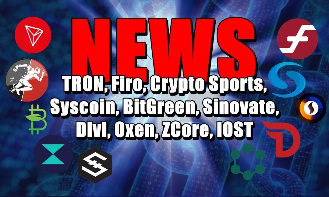 NEWS: TRON, Firo, Crypto Sports, Syscoin, BitGreen, Sinovate, Divi, Oxen, ZCore, IOST