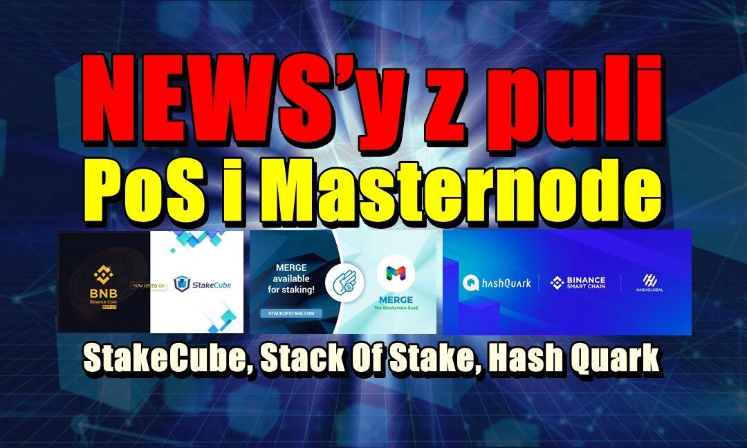 NEWS'y z puli PoS i Masternode: StakeCube, Stack Of Stake, Hash Quark