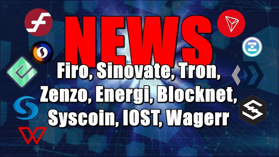 NEWS: Firo, Sinovate, Tron, Zenzo, Energi, Blocknet, Syscoin, IOST, Wagerr