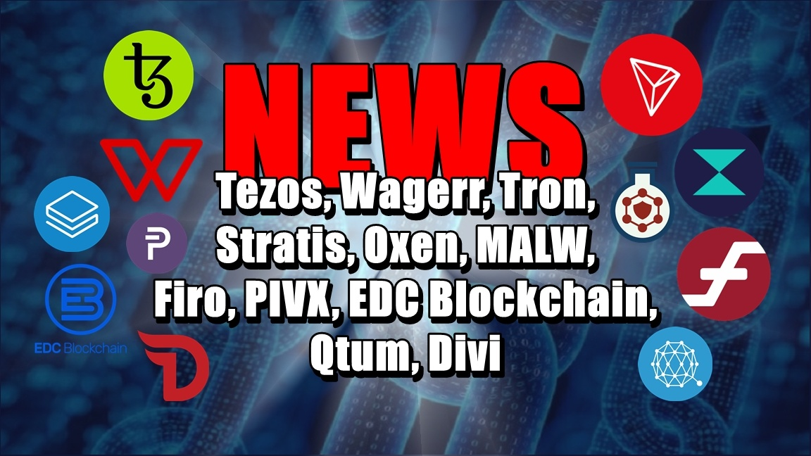 NEWS: Tezos, Wagerr, Tron, Stratis, Oxen, MALW, Firo, PIVX, EDC Blockchain, Qtum, Divi
