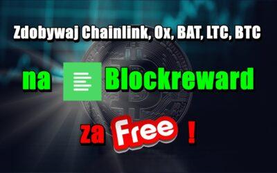 Zdobywaj Chainlink, Ox, BAT, LTC, BTC na Blockreward za darmo!