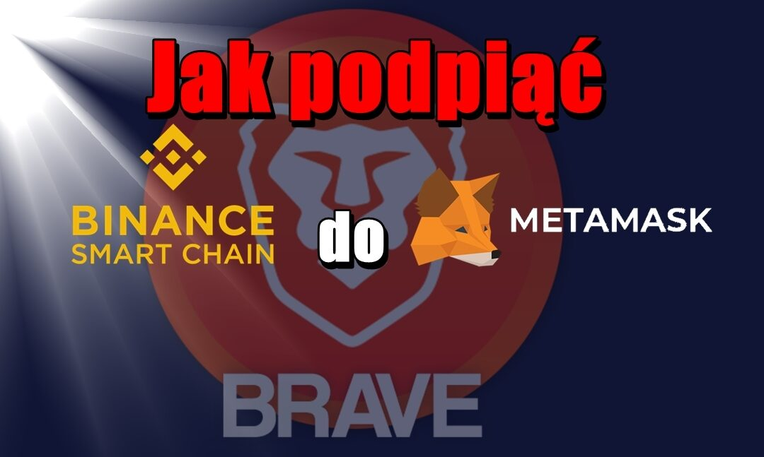 Jak podpiąć Binance Smart Chain do MetaMask na Brave