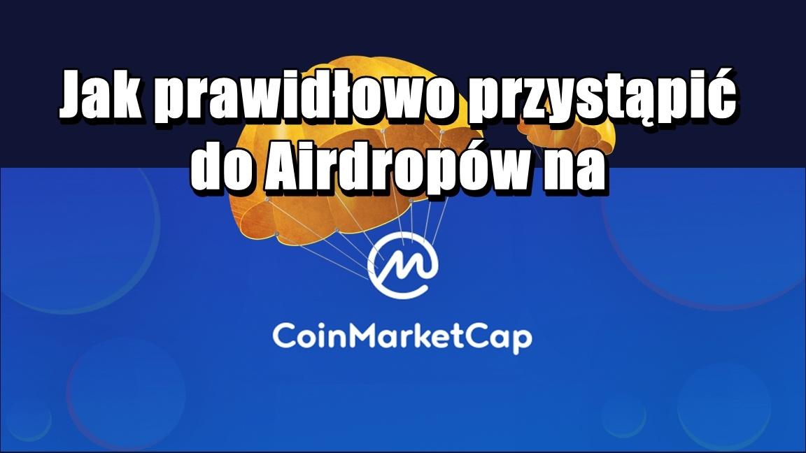 Jak prawidłowo przystąpić do Airdropów na CoinMarketCap