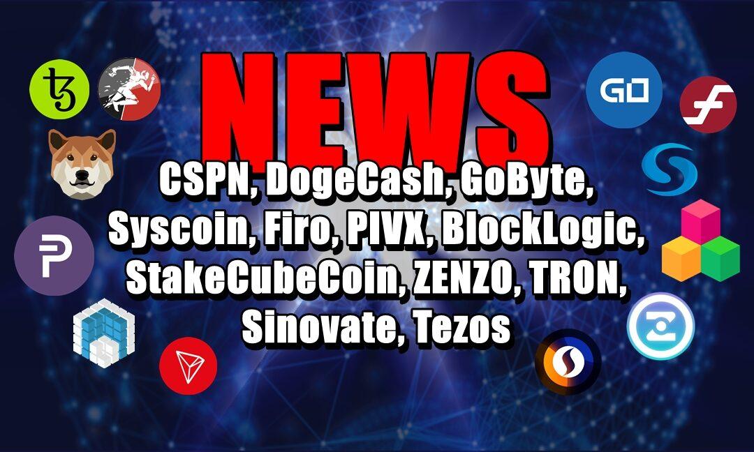 NEWS: CSPN, DogeCash, GoByte, Syscoin, Firo, PIVX, BlockLogic, StakeCubeCoin, ZENZO, TRON, Sinovate, Tezos