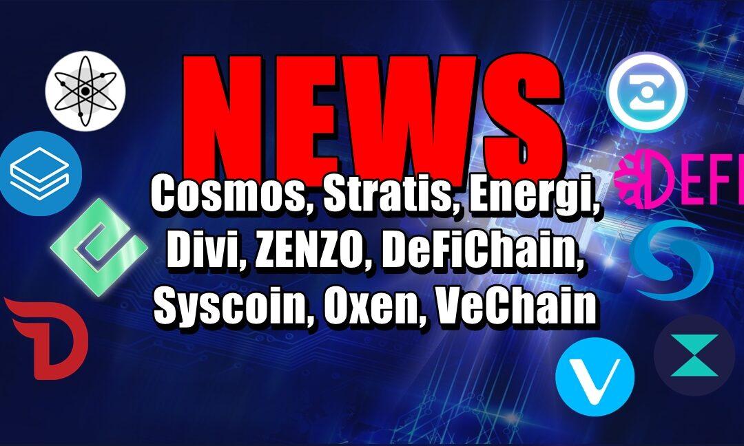 NEWS: Cosmos, Stratis, Energi, Divi, ZENZO, DeFiChain, Syscoin, Oxen, VeChain