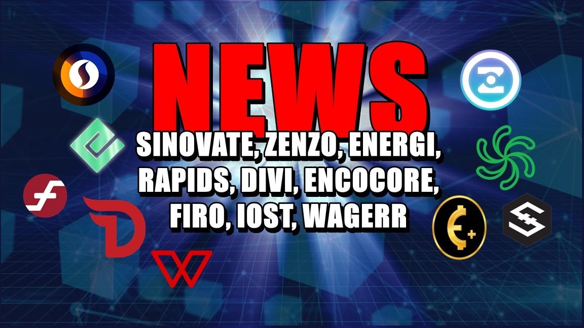 NEWS: SINOVATE, ZENZO, ENERGI, RAPIDS, DIVI, ENCOCORE, FIRO, IOST, WAGERR