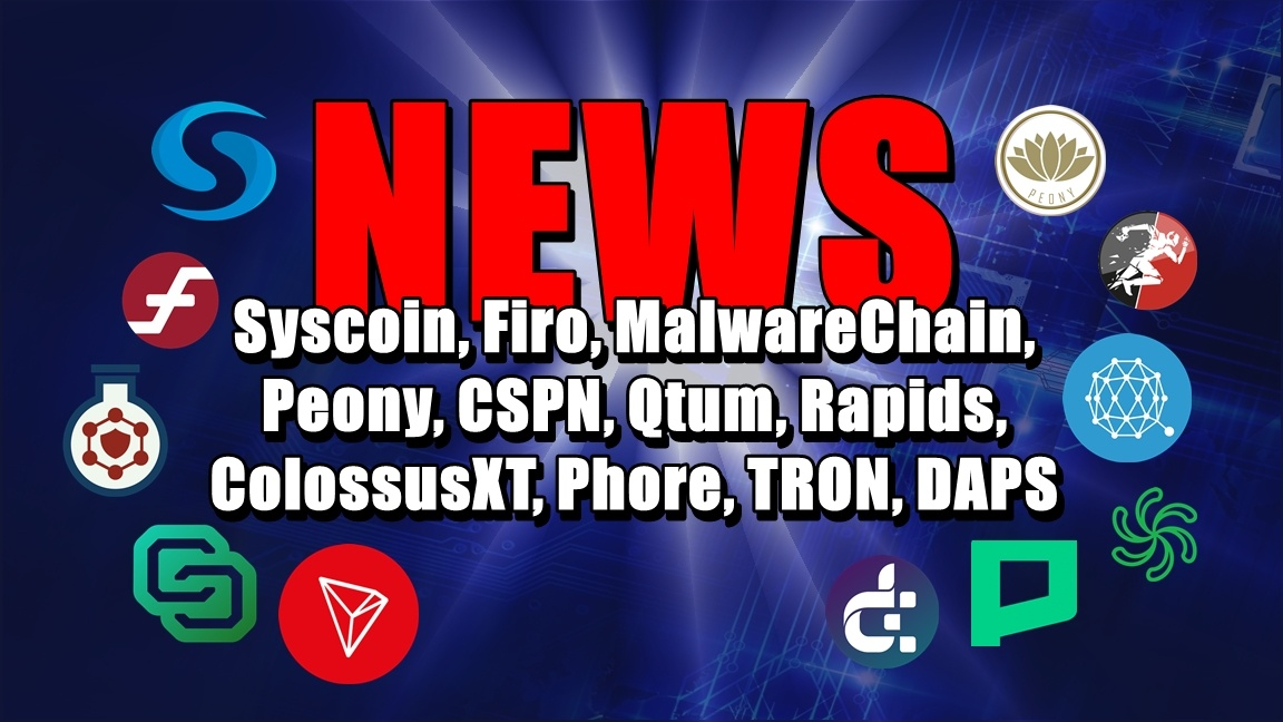 NEWS: Syscoin, Firo, MalwareChain, Peony, CSPN, Qtum, Rapids, ColossusXT, Phore, TRON, DAPS