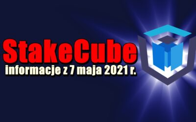 StakeCube informacje z 7 maja 2021 r.