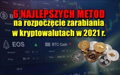 6 Najlepszych metod na rozpoczęcie zarabiania w kryptowalutach w 2021 r.