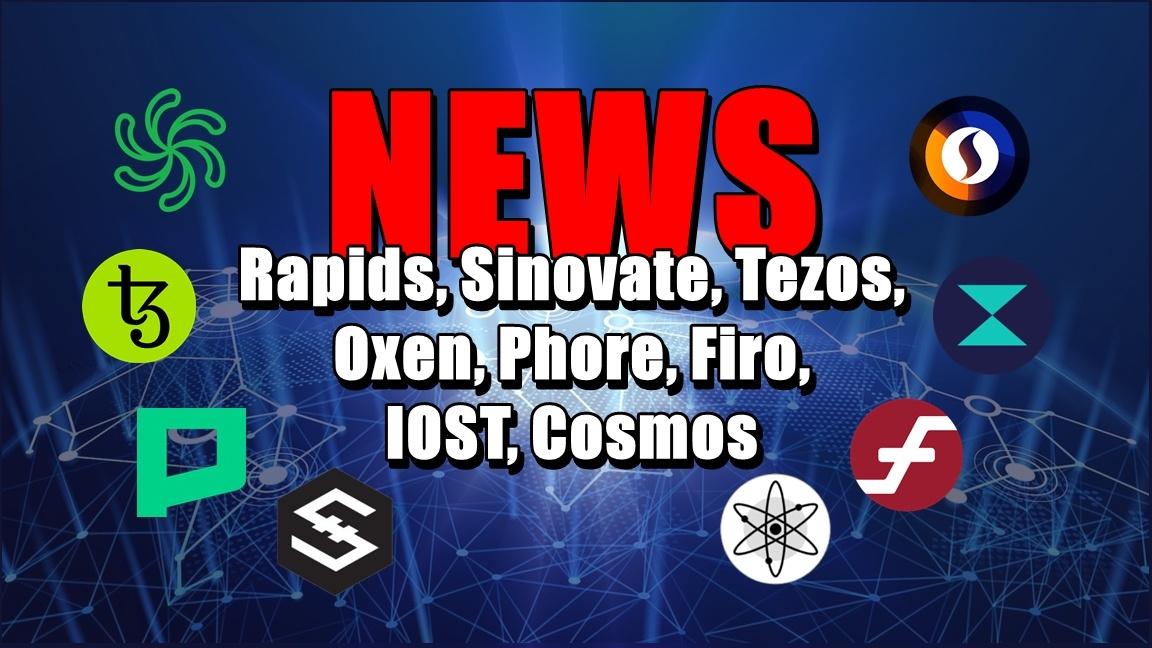 NEWS: Rapids, Sinovate, Tezos, Oxen, Phore, Firo, IOST, Cosmos