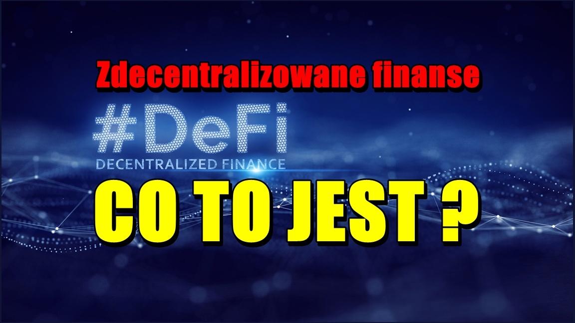 Zdecentralizowane finanse (DeFi) – co to jest?