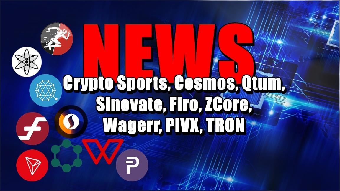 NEWS: Crypto Sports, Cosmos, Qtum, Sinovate, Firo, ZCore, Wagerr, PIVX, TRON