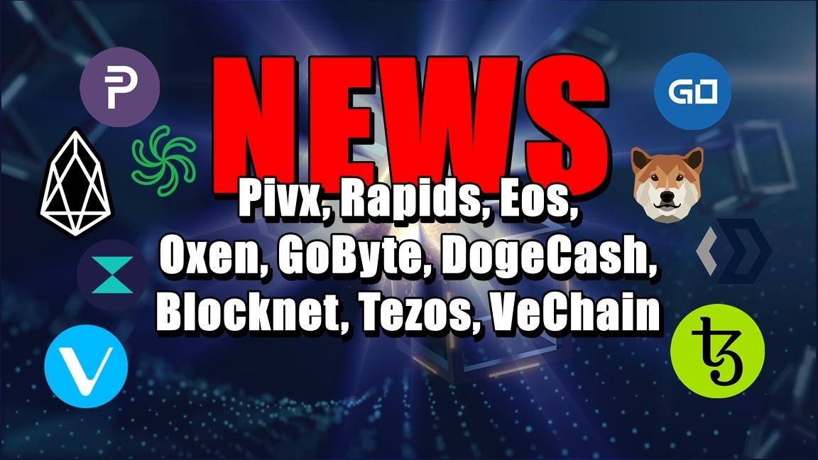 NEWS: Pivx, Rapids, Eos, Oxen, GoByte, DogeCash, Blocknet, Tezos, VeChain