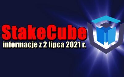 StakeCube informacje z 2 lipca 2021 r.