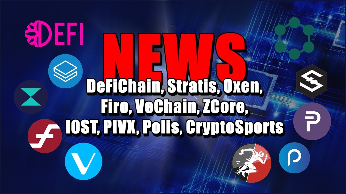 NEWS: DeFiChain, Stratis, Oxen, Firo, VeChain, ZCore, IOST, PIVX, Polis, CryptoSports
