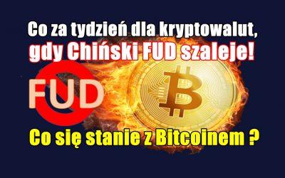 Co za tydzień dla kryptowalut, gdy Chiński FUD szaleje! Co się stanie z Bitcoinem ?