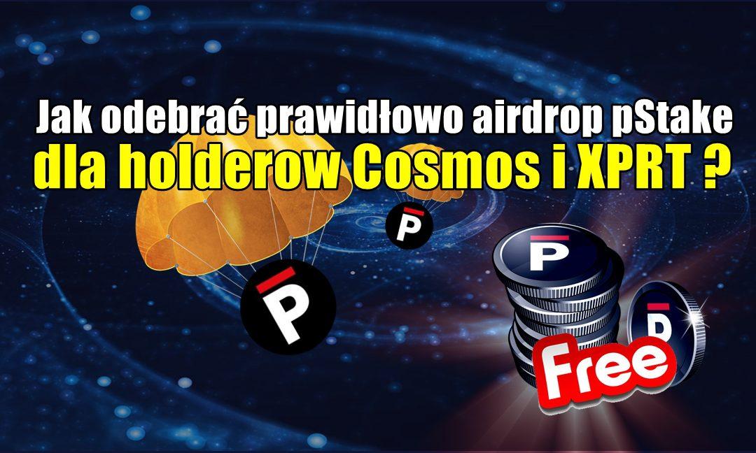 Jak odebrać prawidłowo airdrop pStake dla holderow Cosmos i XPRT ?