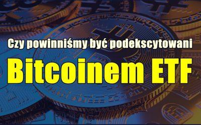 Czy powinniśmy być podekscytowani Bitcoinem ETF?